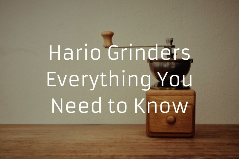 Hario Grinders - Everything You Need to Know