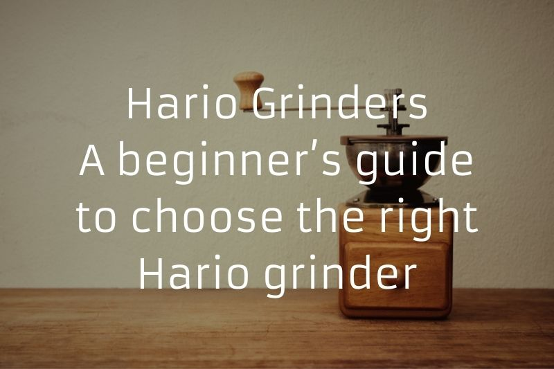 Hario Grinders – A beginner's guide to choose the right Hario grinder (Comparison of features and Grind adjustment settings)