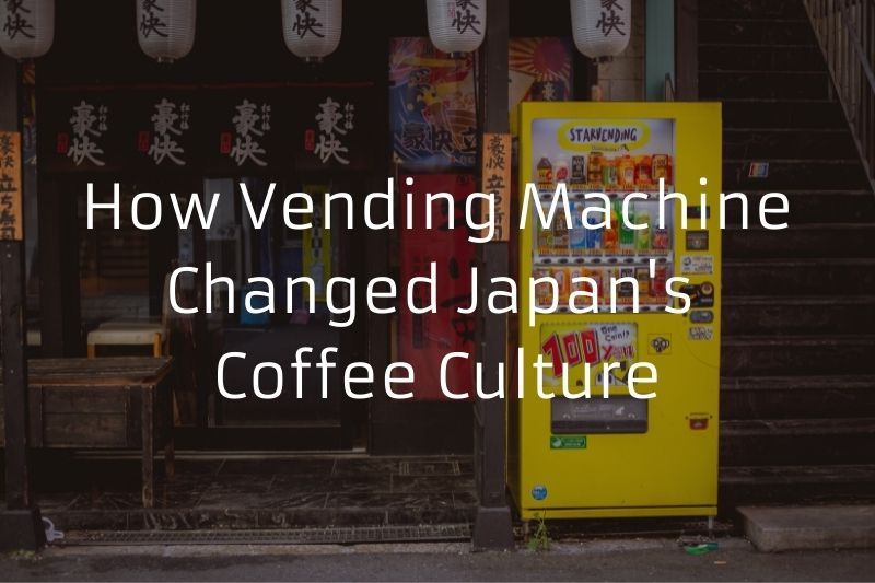 How Vending Machine Changed Japan's Coffee Culture