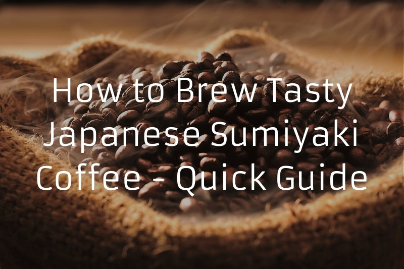 How to Brew Tasty Japanese Sumiyaki Coffee - Quick Guide