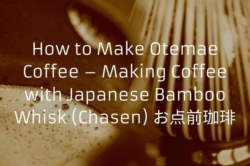 How to Make Otemae Coffee – Making Coffee with Japanese Bamboo Whisk (Chasen) お点前珈琲