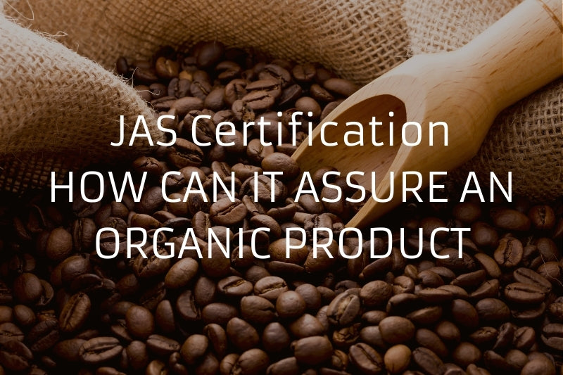 JAS Certification - HOW CAN IT ASSURE AN ORGANIC PRODUCT