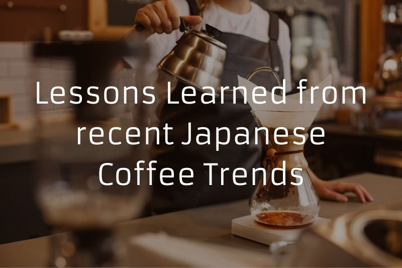 Lessons Learned from recent Japanese Coffee Trends