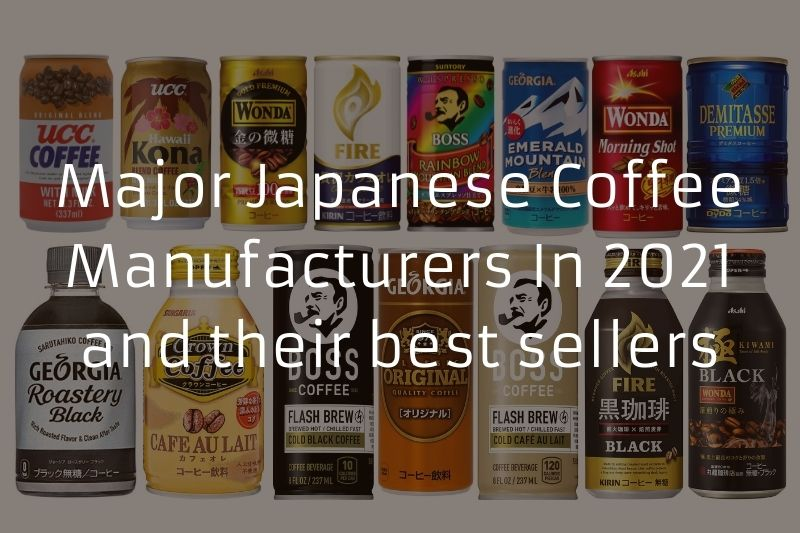 Major Japanese Coffee Manufacturers In 2021 and their best sellers