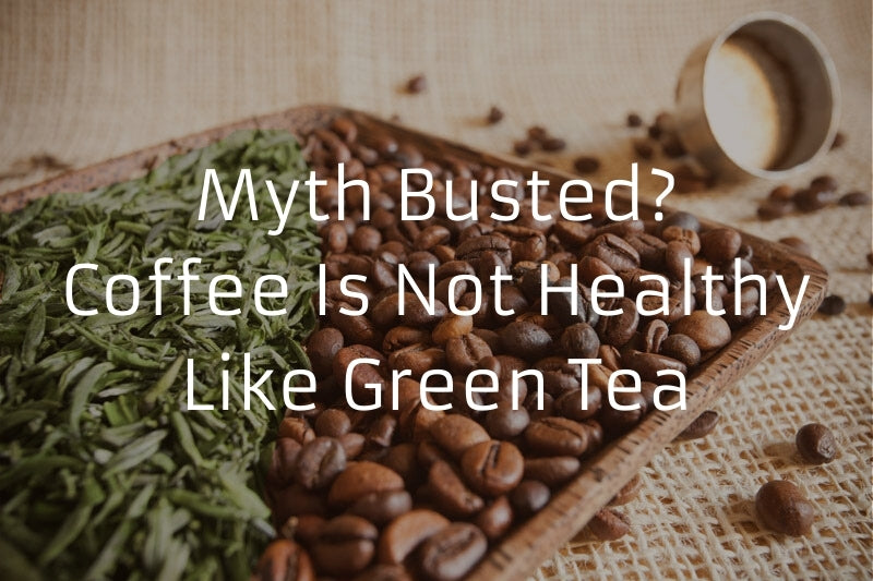 Myth Busted? - Coffee Is Not Healthy Like Green Tea