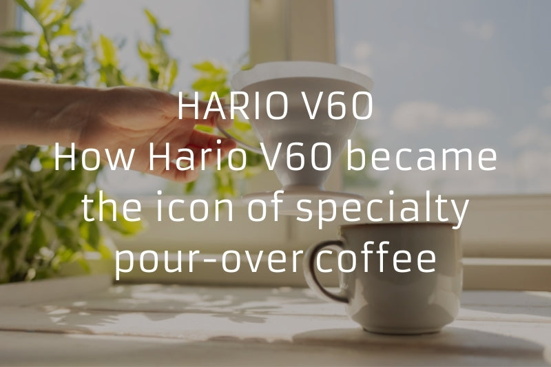 HARIO V60 – How Hario V60 became the icon of specialty pour over coffee