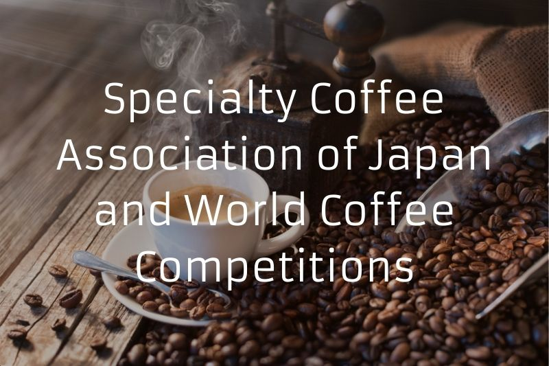 Specialty Coffee Association of Japan and World Coffee Competitions