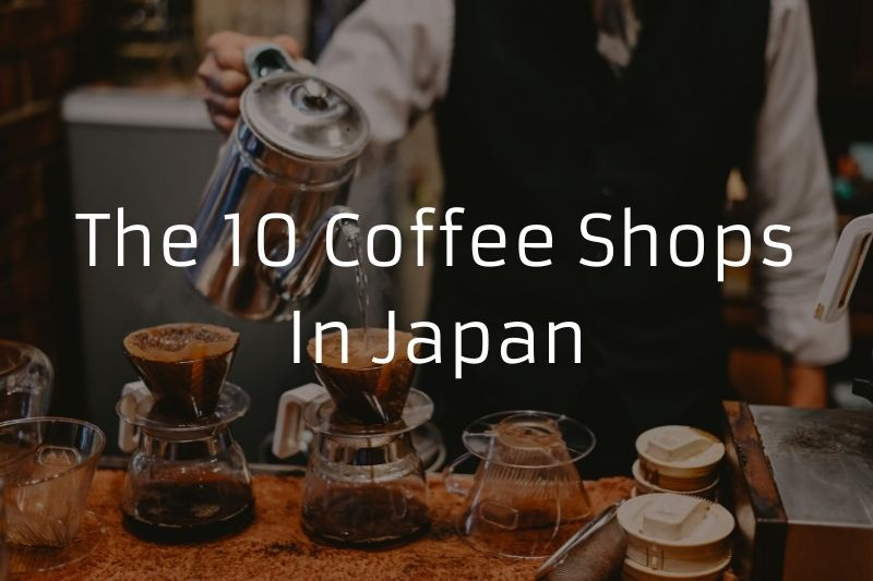 The 10 Coffee Shops In Japan