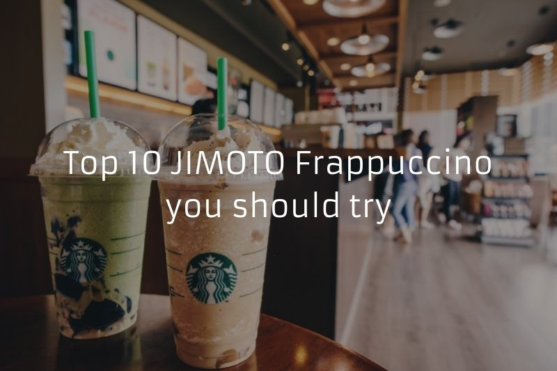 Top 10 JIMOTO Frappuccino you should try