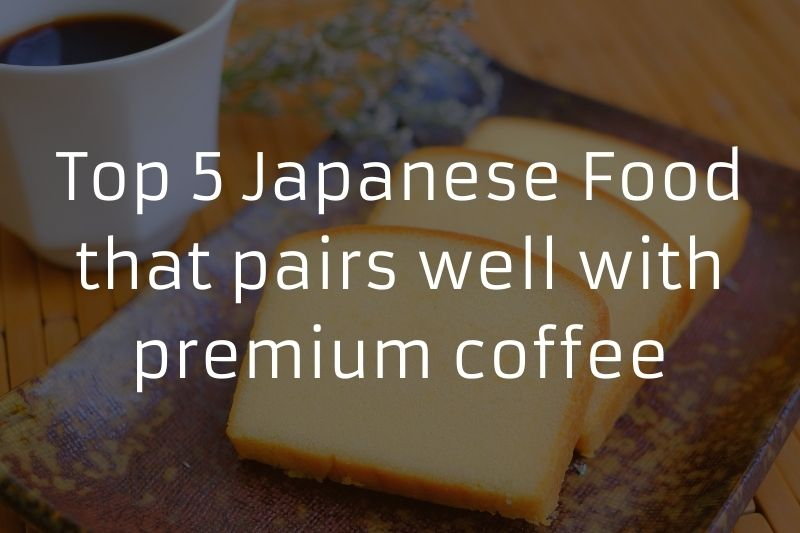 Top 5 Japanese Food that pairs well with premium coffee