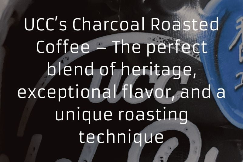 UCC's Charcoal Roasted Coffee – The perfect blend of heritage, exceptional flavor, and a unique roasting technique