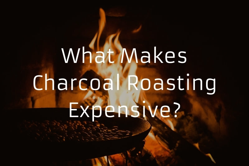 What Makes Charcoal Roasting Expensive?