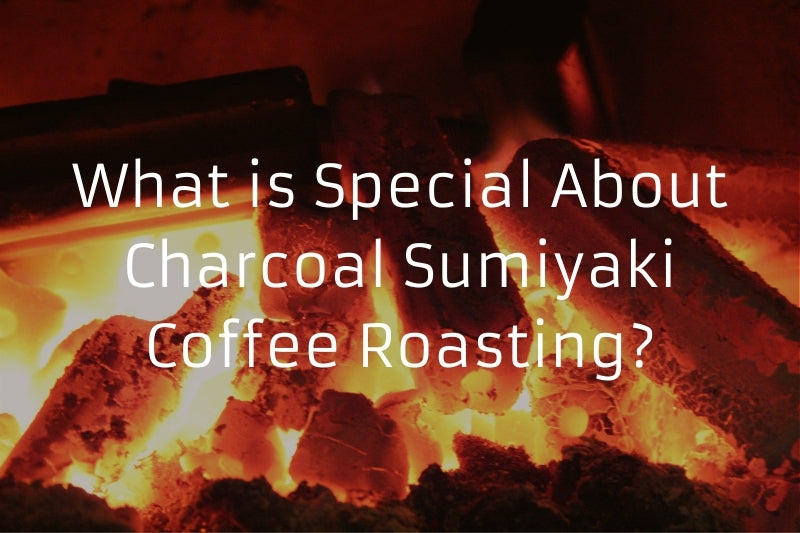 What is Special About Charcoal Sumiyaki Coffee Roasting?