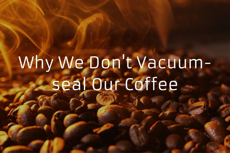 Why We Don't Vacuum-seal Our Coffee