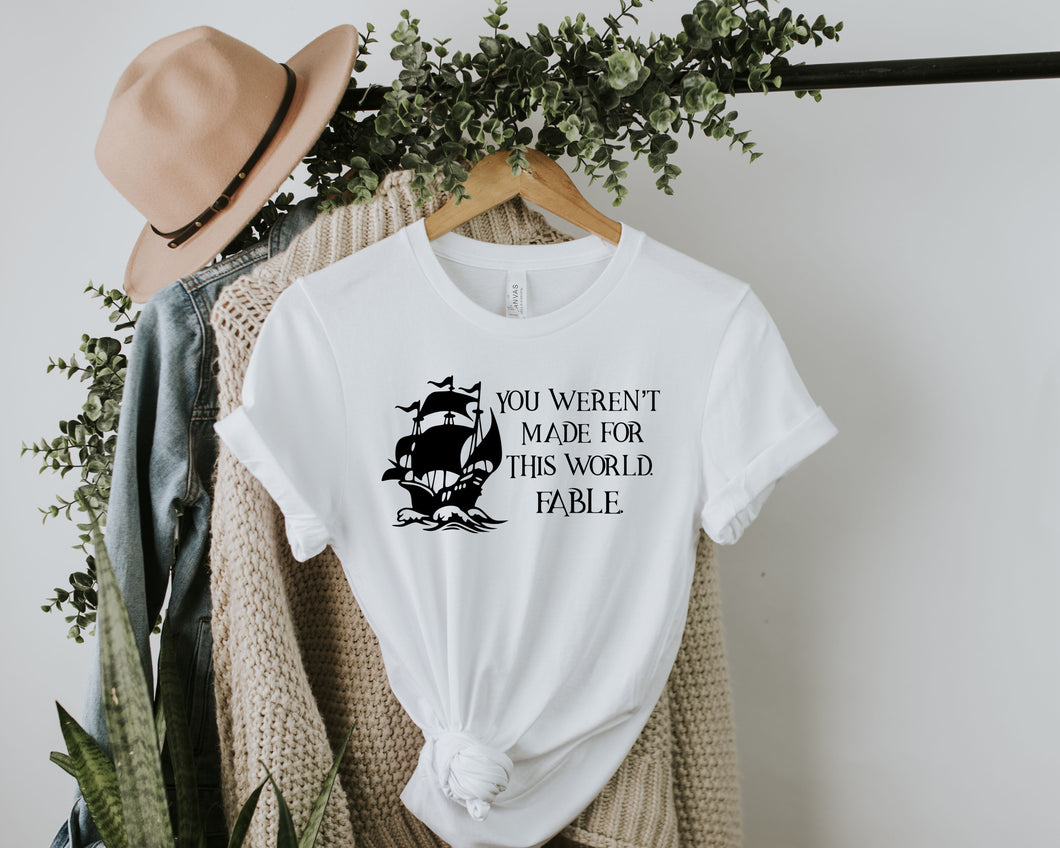 You Weren't Made for This World Shirt | Fable