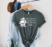 Load image into Gallery viewer, You Weren't Made for This World Shirt | Fable
