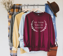 Load image into Gallery viewer, My Name Will Be Legend Sweatshirt | Lore