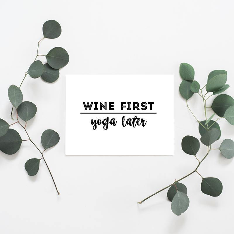 Wine First, Yoga Later - Misiu Papier