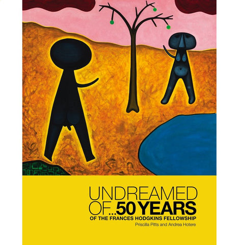 UNDREAMED OF... 50 years of the Frances Hodgkins Fellowship