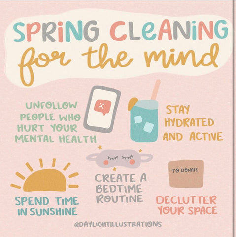 Spring Cleaning for the Mind, Unfollow people who hurt your mental health, Stay hydrated and active, Spend time in the sunshine, Create a bedtime routine, Declutter your space