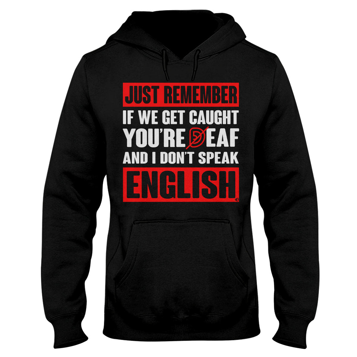Just Remember If We Get Caught You're Deaf And I Don't Speak English Deaf Ear Deaf Awareness Hoodie