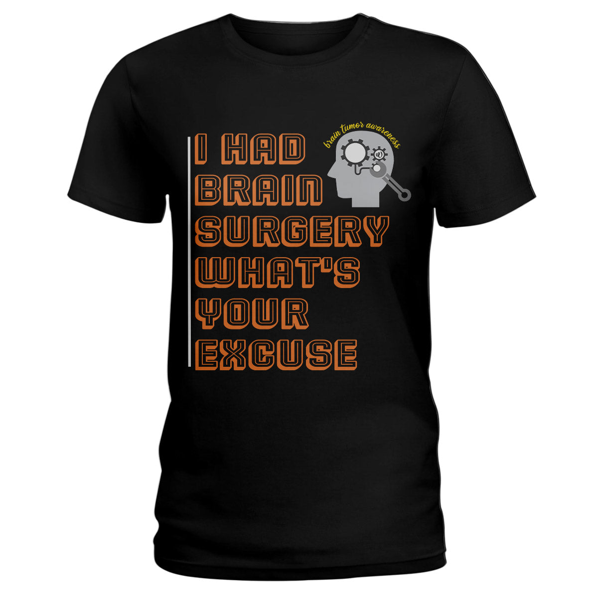 I Had Brain Surgery What's Your Excuse Brain Tumor Awareness Ladies T-shirt