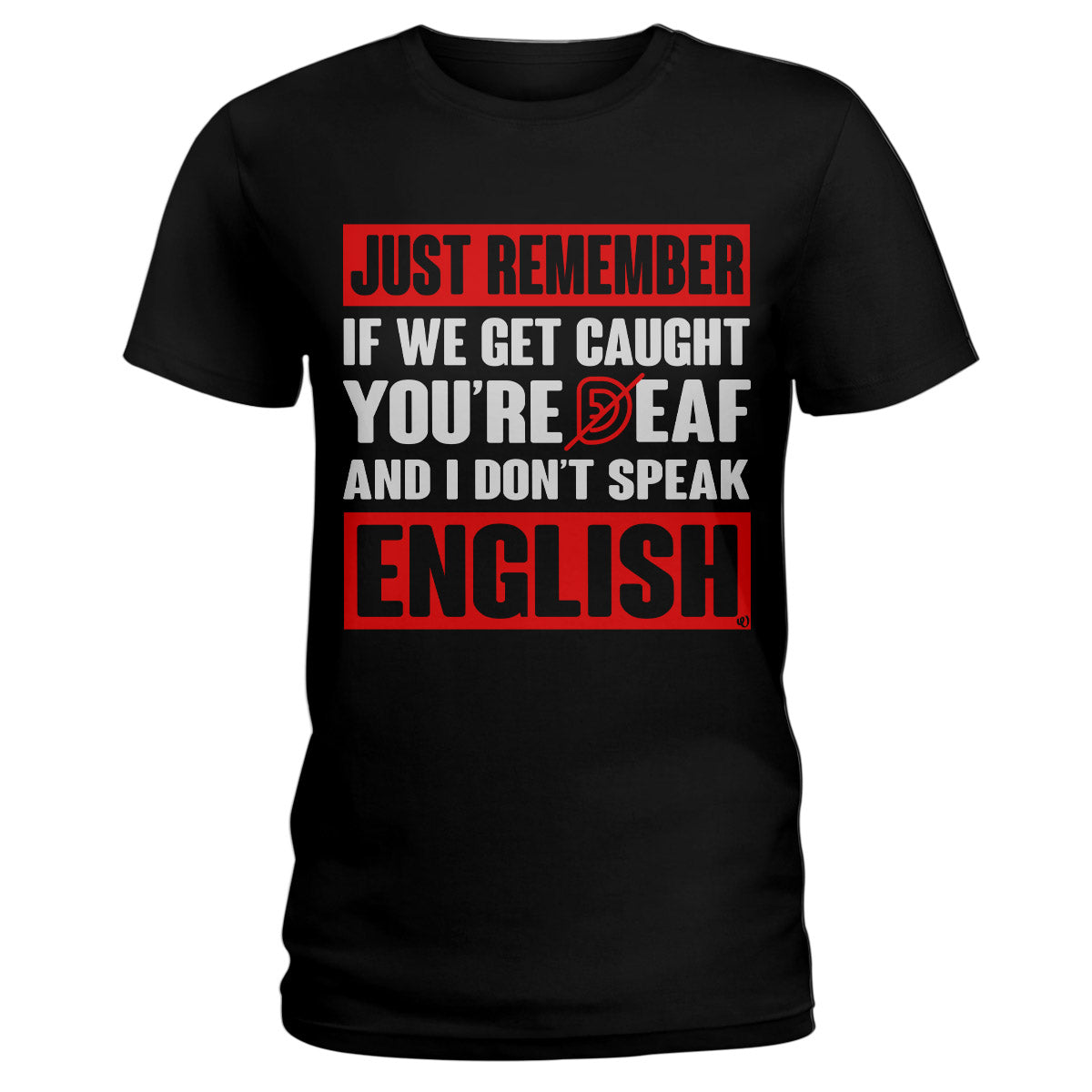 Just Remember If We Get Caught You're Deaf And I Don't Speak English Deaf Ear Deaf Awareness Ladies T-shirt