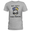 Not Today Down Syndrome Awareness Ladies T-shirt