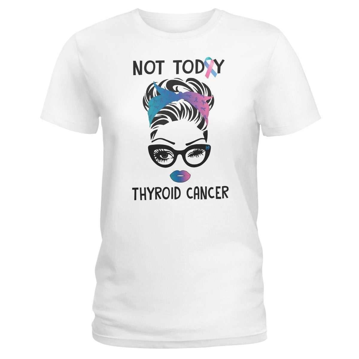 Not Today Thyroid Cancer Awareness Ladies T-shirt