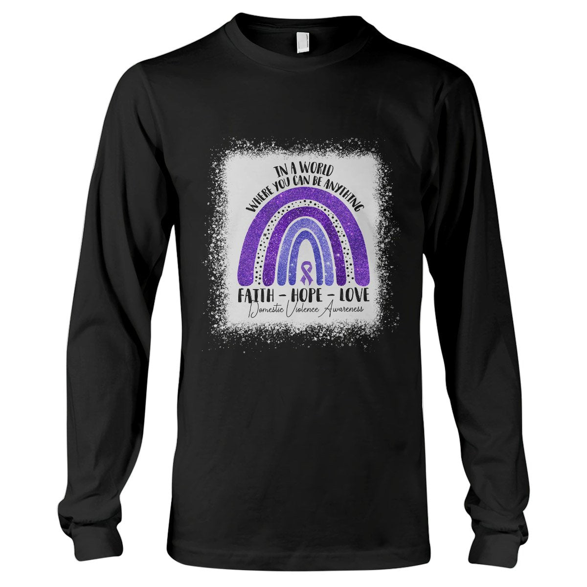 In A World Where You Can Be Anything Domestic Violence Awareness Long Sleeve T-Shirt