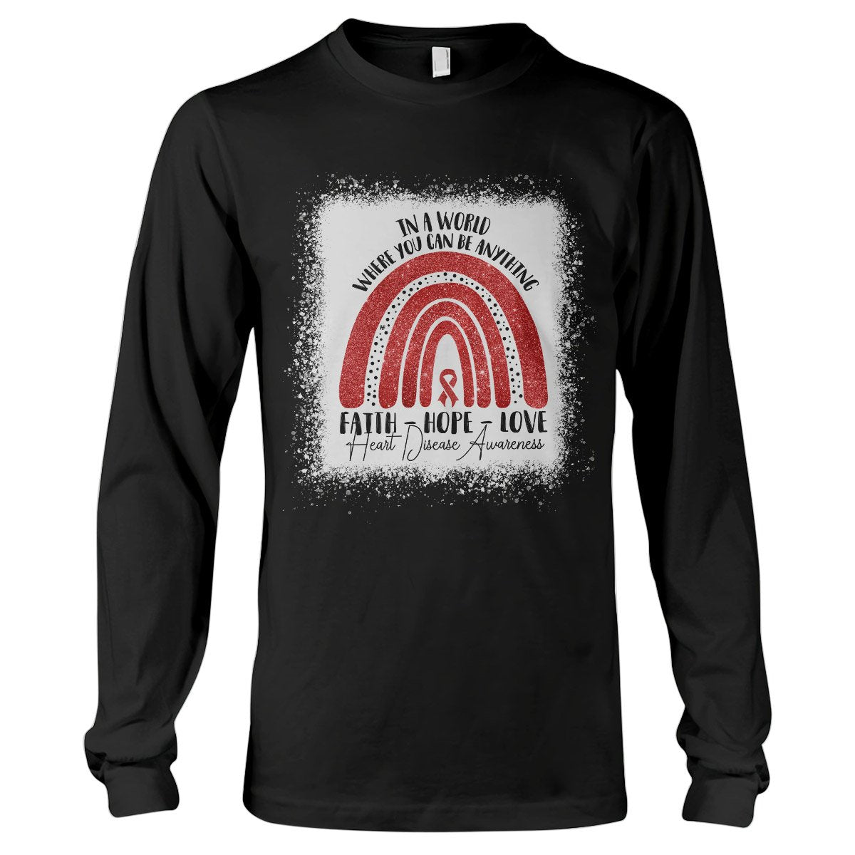 In A World Where You Can Be Anything Heart Disease Awareness Long Sleeve T-Shirt