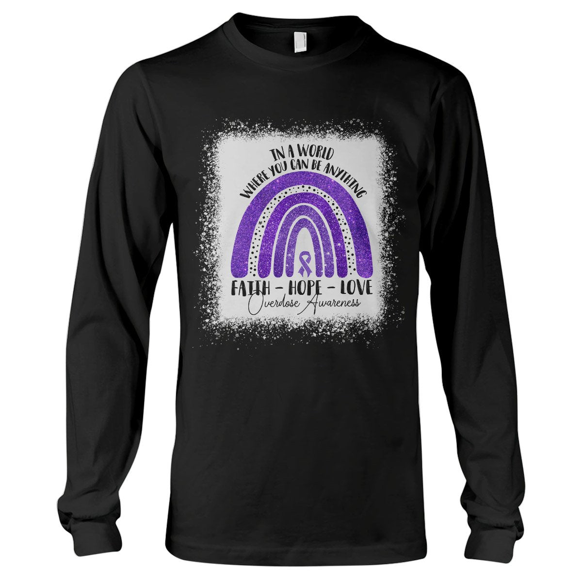 In A World Where You Can Be Anything Overdose Awareness Long Sleeve T-Shirt