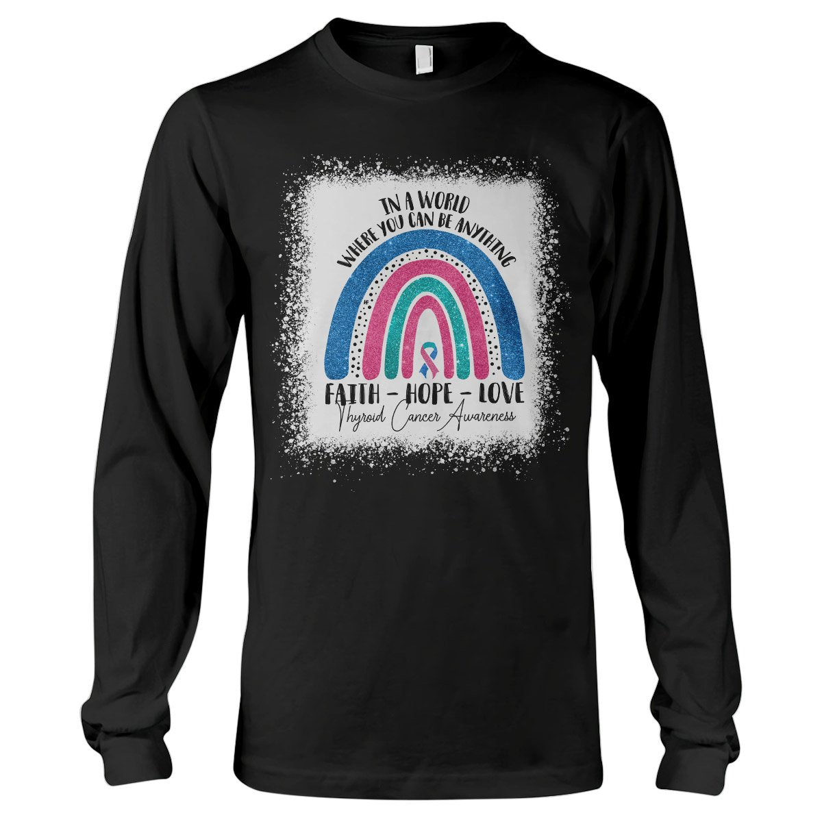 In A World Where You Can Be Anything Thyroid Cancer Awareness Long Sleeve T-Shirt