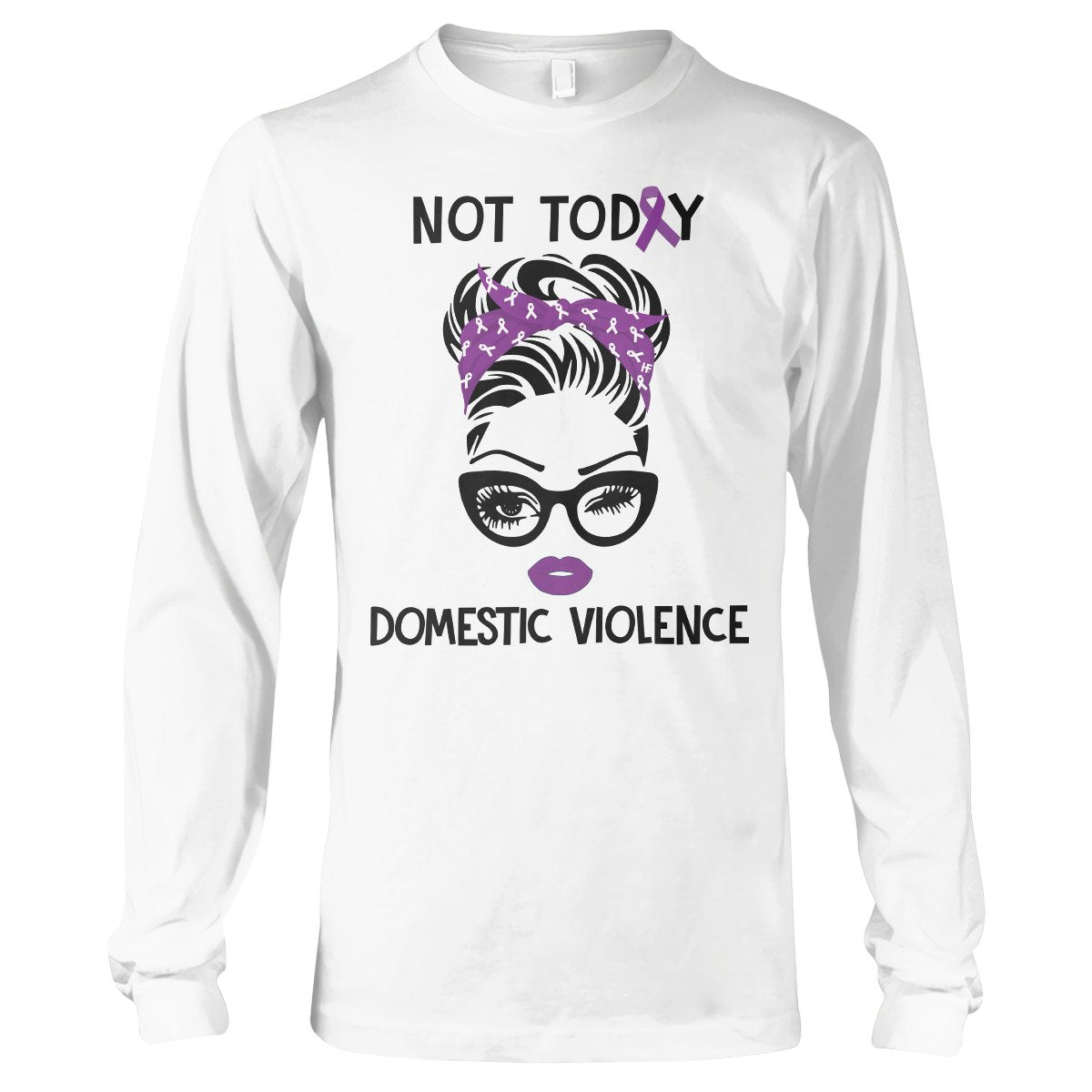 Not Today Domestic Violence Awareness Long Sleeve T-Shirt