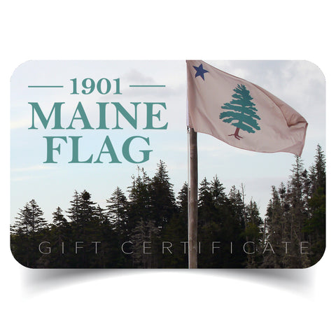 Small simulated plastic gift card with the 1901 Maine Flag logo in dusty teal against pine trees with Original Maine flag blowing in the wind. Card says at bottom Gift Certificate. This is an email gift certificate.