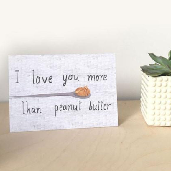 Nicola Rowlands Card - I Love You More Than Peanut Butter from have you met charlie a gift shop with Australian unique handmade gifts in Adelaide South Australia