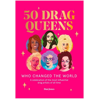 50 Drag Queens Who Changed the World Book