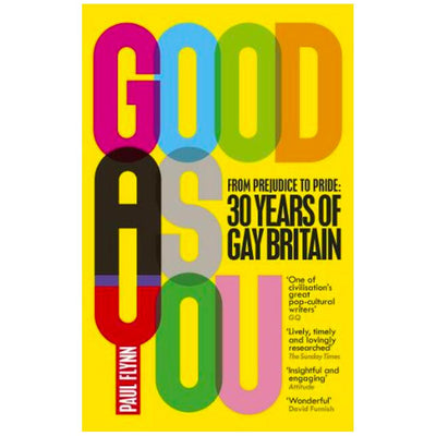 Good As You: From Prejudice to Pride - 30 Years of Gay Britain Book