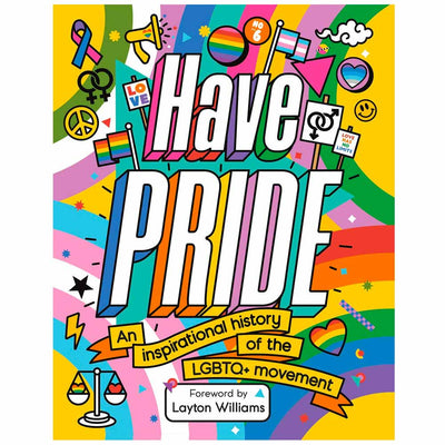 Have Pride: An Inspirational History Of The LGBTQ+ Movement Book