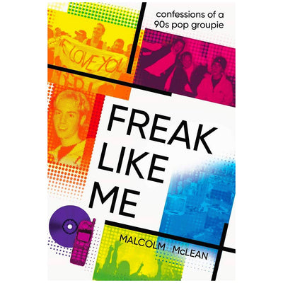 Freak Like Me - Confessions of a 90s Pop Groupie Book