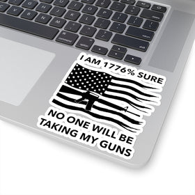 I Am 1776% Sure No One Will Be Taking My Guns (Vinyl Sticker) 4 Sizes