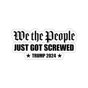 We the People Just Got Screwed *Trump 2024* (Vinyl Sticker) 4 Sizes