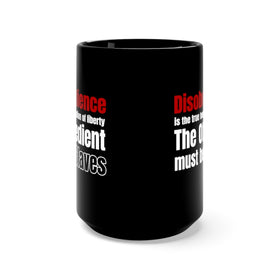 Disobedience is the true foundation of Liberty (Coffee Mug) 15oz