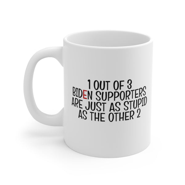 1 Out of 3 Biden Supporters are Just as Stupid as the Other 2 (Coffee Mug) 2 Sizes