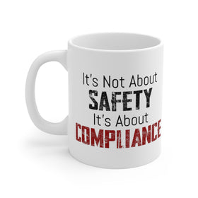 It's Not About Safety, It's About Compliance (Coffee Mug) 2 Sizes
