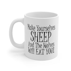 Make Yourselves Sheep and the Wolves Will Eat You (Coffee Mug) 2 Sizes