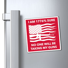I Am 1776% Sure No One Will Be Taking My Guns Magnet (3 Sizes)