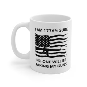 I Am 1776% Sure No One Will Be Taking My Guns Mug (2 Sizes)
