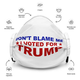 Don't Blame Me, I Voted For Trump! (Adjustable Mask)