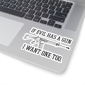 If Evil Has a Gun I Want One Too Sticker (4 Sizes)
